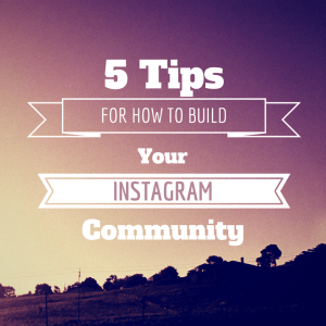 5 Tips for how to build your Instagram community