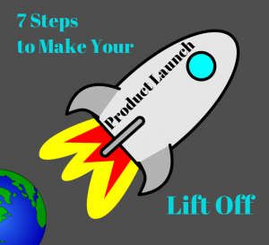 7 Steps to Make Your Product Launch Lift Off