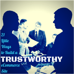 21 Little Ways to Build a Trustworthy eCommerce Website
