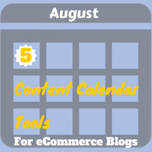 5 Content Calendar Tools for eCommerce Blogs