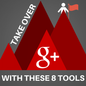 Take Over Google Plus With These 8 Tools