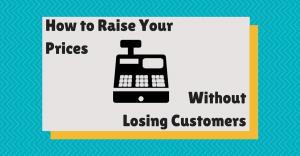 How to Raise Your Prices Without Losing Customers