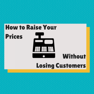 How to Raise Your Prices Without Losing