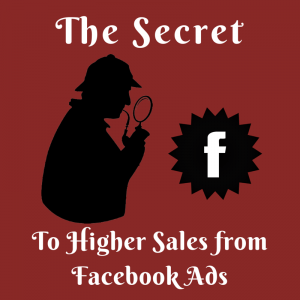 The Secret to Higher Sales from Facebook Ads