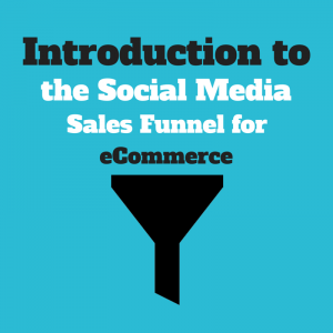 Intro to the Social Media Sales Funnel for eCommerce