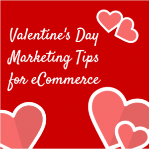 Valentine's Day Marketing Tips for eCommerce