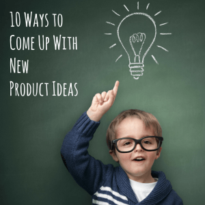 10 Ways to Come Up With New Product Ideas