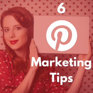 6 Pinterest Marketing Tips