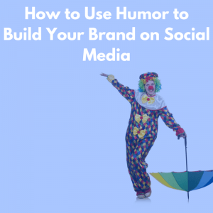 How to Use Humor to Build Your Brand on Social Media
