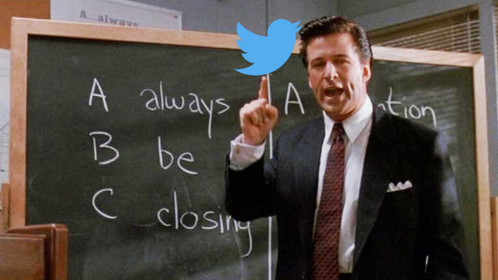 Blake in Glengarry Glen Ross had the right idea,
